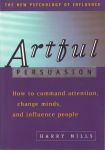 ARTFUL PERSUASION : How To Command Attention, Change Minds, & Influence People