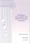 BUILDING A SUCCESSFUL & ETHICAL THERAPY PRACTICE