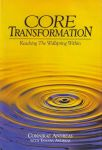 CORE TRANSFORMATION : Reaching The Wellspring Within