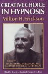 CREATIVE CHOICE IN HYPNOSIS : The Seminars, Workshops, & Lectures Of MILTON H. ERICKSON Vol. IV