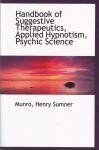 HANDBOOK OF SUGGESTIVE THERAPEUTICS, APPLIED HYPNOTISM, PSYCHIC SCIENCE