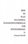 HOW TO PLAN SUCCESSFUL SUGGESTION-FORMULAS FOR HYPNOTHERAPY