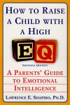 HOW TO RAISE A CHILD WITH A HIGH EQ : A Parents Guide To Emotional Intelligence