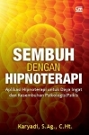 SEMBUH DENGAN HIPNOTERAPI: Aplikasi Hipnoterapi untuk Daya Ingat dan Kesembuhan Psikologis / Psikis
