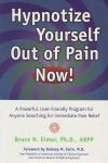 HYPNOTIZE YOURSELF OUT OF PAIN NOW ! : A Powerful, User-Friendly Program For Anyone Searching For Immediate Pain Relief