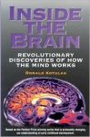 INSIDE THE BRAIN : Revolutionary Discoveries Of How The Mind Works