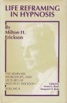 LIFE REFRAMING IN HYPNOSIS : The Seminars, Workshops, & Lectures Of MILTON H. ERICKSON VOL. II