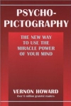 PSYCHO-PICTOGRAPHY : The New Way To Use The Miracle Power Of Your Mind