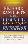 RICHARD BANDLER'S GUIDE TO TRANCEFORMATION : How To Harness The Power Of Hypnosis To Ignite Effortless & Lasting Change