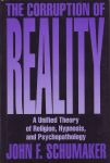 THE CORRUPTION OF REALITY : A Unified Theory Of Religion, Hypnosis, & Psychopathology