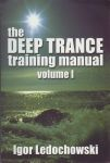 THE DEEP TRANCE TRAINING MANUAL VOL. 1 : Hypnotic Skills