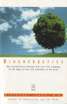 BIOENERGETICS : The Revolutionary Therapy That Uses The Language Of The Body To Heal The Problems Of The Mind