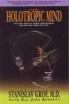 THE HOLOTROPIC MIND : The Three Levels Of Human Consciousness & How They Shape Our Lives