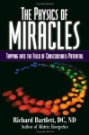 THE PHYSICS OF MIRACLES : Tapping Into The Field Of Consciousness Potential