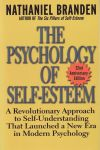 THE PSYCHOLOGY OF SELF-ESTEEM : A Revolutionary Approach To Self-Understanding That Launched A New Era In Modern Psychlogy