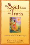 THE SOUL LOVES THE TRUTH : Lessons Learned On My Path To Joy