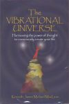THE VIBRATIONAL UNIVERSE : Harnessing The Power Of Thought To Unconciously Create Your Life