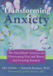TRANSFORMING ANXIETY : The Heartmath Solution For Overcoming Fear & Worry & Creating Serenity