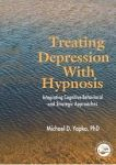 TREATING DEPRESSION WITH HYPNOSIS : Integrating Cognitive-Behavioral & Strategic Approaches