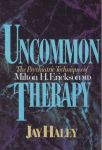 UNCOMMON THERAPY : The Psychiatric Techniques Of Milton H. Erickson, M. D.