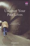 UNCOVER YOUR PAST LIVES : Mengurai Labirin Kehidupan Lalu Anda