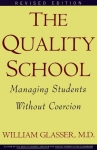 THE QUALITY SCHOOL : Managing Students Without Coercion (Revised Edition)