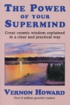 THE POWER OF YOUR SUPERMIND : Great Cosmic Wisdom Explained In A Clear & Practical Way