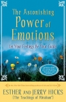 THE ASTONISHING POWER OF EMOTIONS : Let Your Feeling Be Your Guide