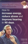 SOUND THERAPY : How To Increase Energy, Reduce Stress, & Improve Hearing In 90 Days