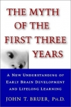 THE MYTH OF THE FIRST THREE YEARS : A New Understanding Of Early Brain Development & Lifelong Learning