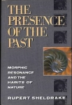 THE PRESENCE OF THE PAST: Morphic Resonance & The Habits of Nature