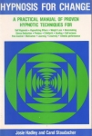 HYPNOSIS FOR CHANGE: A Prctical Manual of Proven Hypnotic Techniques