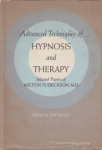 ADVANCED TECHNIQUES OF HYPNOSIS & THERAPY: Selected Papers of Milton H. Erickson