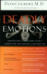 DEADLY EMOTIONS : Understand The Mind-Body-Spirit Connection That Can Heal Or Destroy You