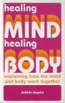 HEALING MIND HEALING BODY : Explaining How The Mind & Body Work Together