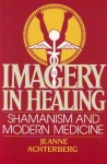 IMAGERY IN HEALING: Shamanism & Modern Medicine