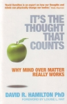 IT'S THE THOUGHT THAT COUNTS : Why Mind Over Matter Really Works