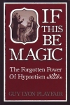 IF THIS BE MAGIC: The Forgotten Power of Hypnotism