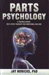 PARTS PSYCHOLOGY: A Trauma-Based Self-State Therapy for Emotional Healing