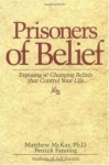 PRISONERS OF BELIEF : Exposing Changing Beliefs That Control Your Life