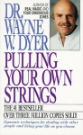 PULLING YOUR OWN STRINGS : Dynamic Techniques For Dealing With Other People & Living Your Life As You Choose