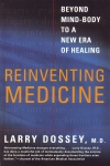 REINVENTING MEDICINE : Beyond Mind-Body To A New Era Of Healing
