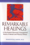 REMARKABLE HEALINGS: A Psychiatrist Discovers Unsuspected Roots of Mental & Physical Illness