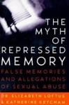 THE MYTH OF REPRESSED MEMORY : False Memories and Allegetions of Sexual Abuse