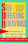 SELF-DEFEATING BEHAVIORS : Free Yourself From The Habits, Compulsions, Feeling, & Attitudes That Hold You Back