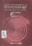 SENSE & NONSENSE IN PSYCHOTHERAPY: The Challenge of Hypnosis