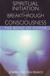SPIRITUAL INTIATION & THE BREAKTHROUGH OF CONSCIOUSNESS: The Bond of Power