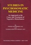 STUDIES IN PSYCHOSOMATIC MEDICINE : An Approach To The Cause & Treatment Of Vegetative Disturbances