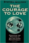 THE COURAGE TO LOVE : Principles and Practices of Self-Relations Psychotherapy
