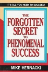 THE FORGOTTEN SECRETS TO PHENOMENAL SUCCESS